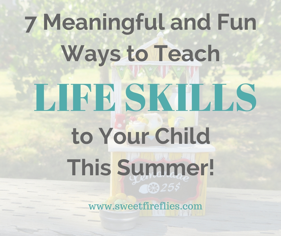 7 Meaningful and Fun Ways to Teach Life Skills to Your Child This Summer