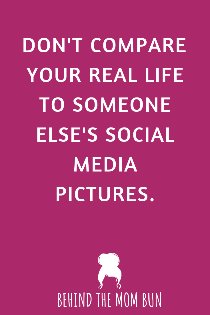 DON'T COMPARE YOUR REAL LIFE TO SOMEONE ELSE'S SOCIAL MEDIA PICTURES