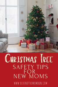 christmas tree safety tips for new moms-behind the mom bun