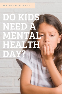 do-kids-need-a-mental-healthy-day-behind-the-mom-bun