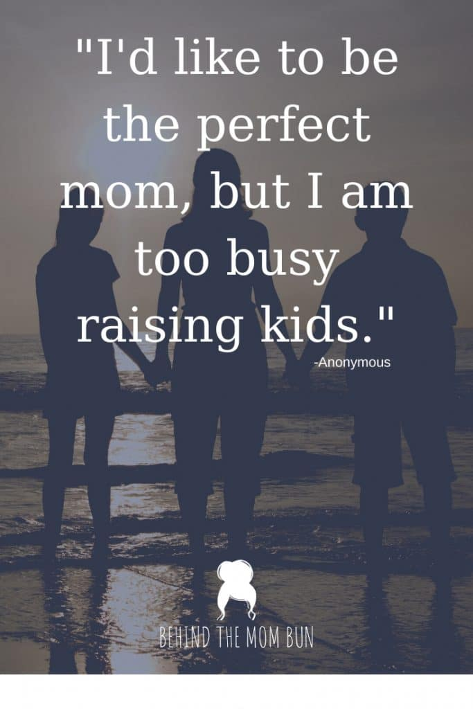 perfect mom raising kids quote, encouraing words for moms
