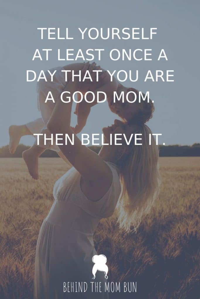 Tell Yourself You Are a Good Mom encouraging words for moms